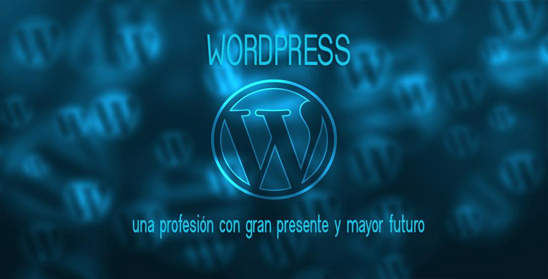 WordPress, una profesión con gran presente y mayor futuro